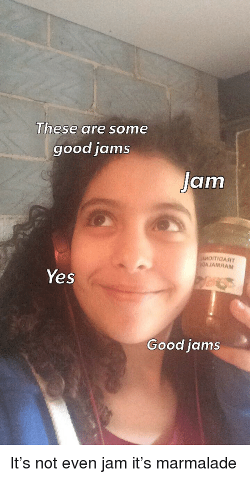 Good, Yes, and Jam: hese are some  good jams  Jam  AJAMNAM  Yes  Good jams <p>It's not even jam it's marmalade</p>
