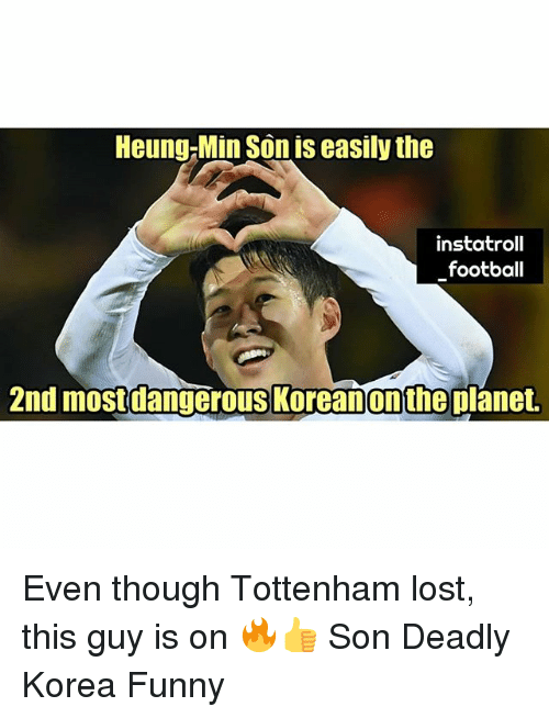 Football, Funny, and Memes: Heung-Min Son is easily the  instatroll  football  2nd mostdangerous Koreanonthe planet. Even though Tottenham lost, this guy is on 🔥👍 Son Deadly Korea Funny