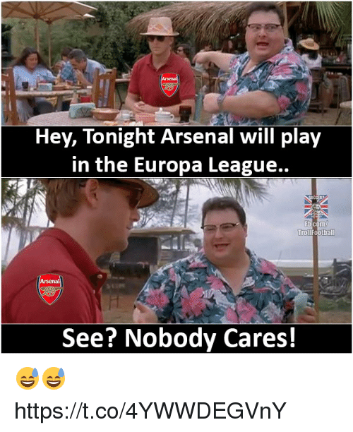 Arsenal, Football, and Memes: Hev, lonight Arsenal will plaV  in the Europa League..  Troll  football  Arsenal  See? Nobody Cares! 😅😅 https://t.co/4YWWDEGVnY