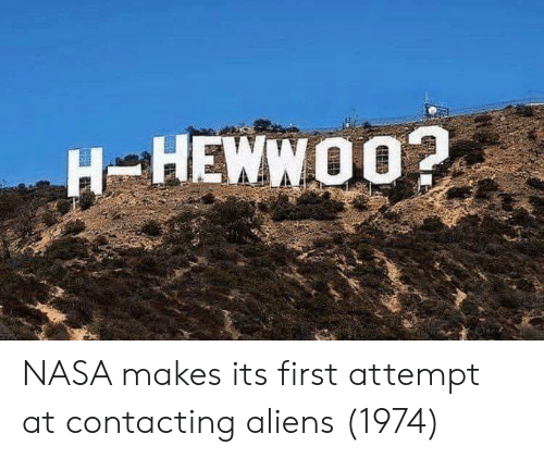 Nasa, Aliens, and First: -HEWWO0? NASA makes its first attempt at contacting aliens (1974)
