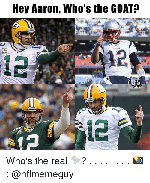Meme, Nfl, and Patriotic: Hey Aaron, Who's the GOAT?  PATRIOTS  NFL  MEME  GUY  PACKERS Who's the real 🐐? . . . . . . . . 📸: @nflmemeguy