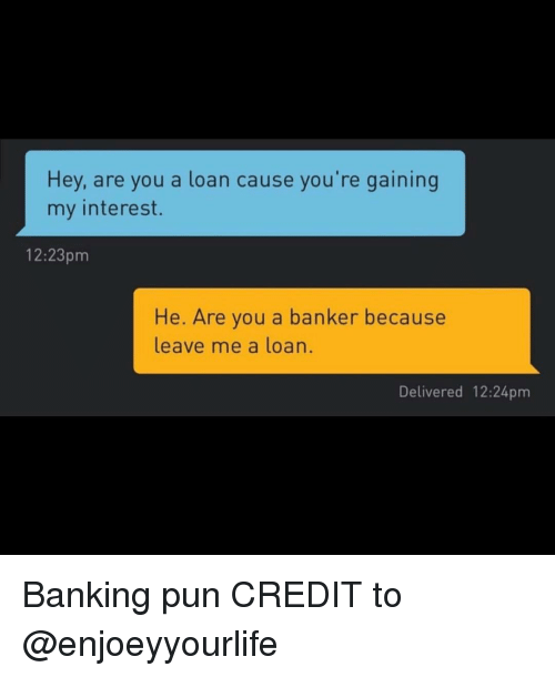 Grindr, Banking, and You: Hey, are you a loan cause you're gaining  my interest.  12:23pm  He. Are you a banker because  leave me a loan.  Delivered 12:24pm Banking pun CREDIT to @enjoeyyourlife