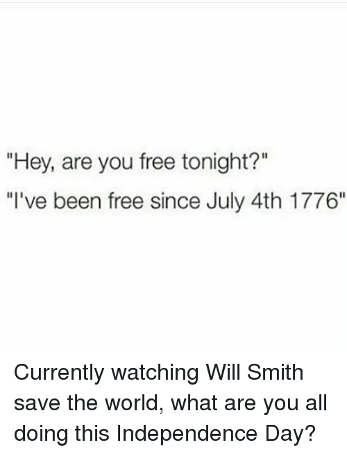 Hey Are You Free Tonight? I've Been Free Since July 4th 1776