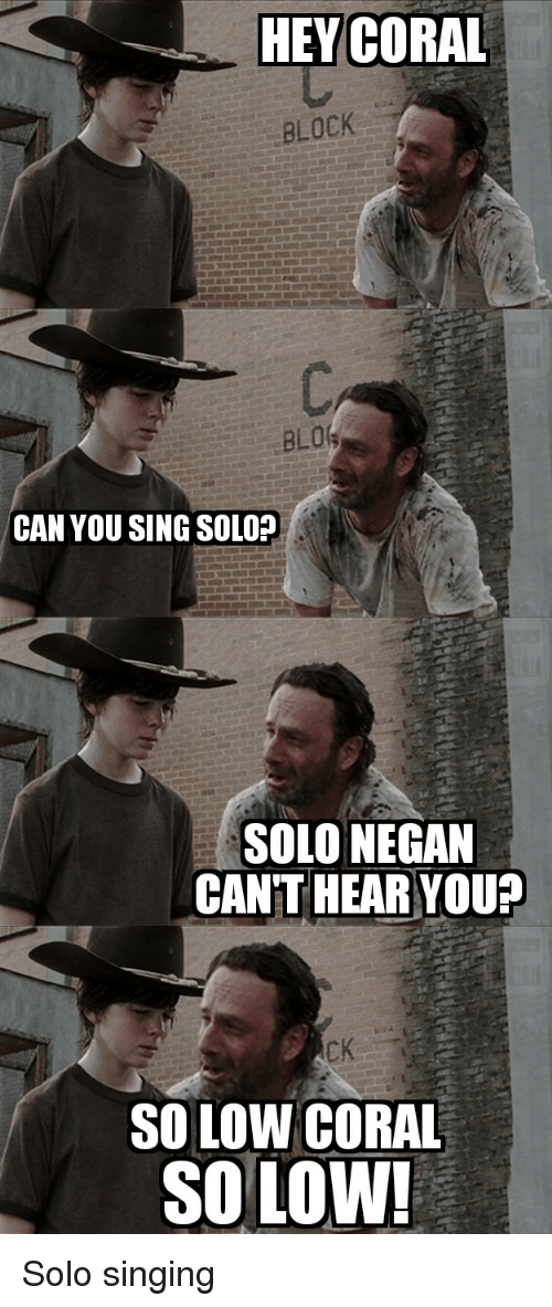 hey coral block blo can you sing solo solo negan 8209417 hey coral block blo can you sing solo? solo negan cant hear you so