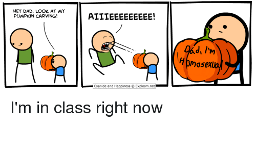 Dad, Cyanide and Happiness, and Pumpkin: HEY DAD, LOOK AT MY  PUMPKIN CARVING!  Hgmosexo  Cyanide and Happiness © Explosm.net-