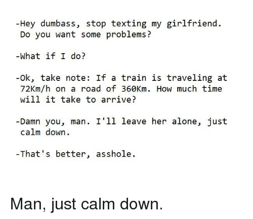 Hey Dumbass Stop Texting My Girlfriend Do You Want Some Problems