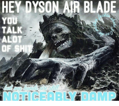 hey dyson air blade you alot of shit 15693824 hey dyson air blade you alot of shit blade meme on me me