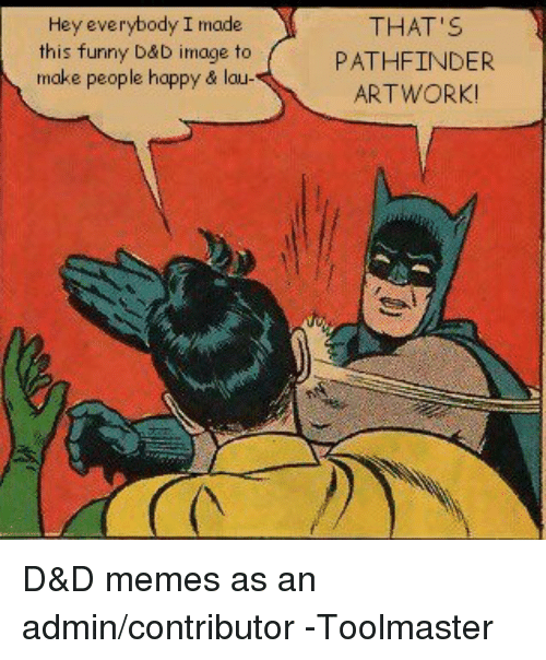Funny, Meme, and Memes: Hey everybody I made  this funny D&D image to  make people happy & lau  THAT'S  PATHFINDER  ARTWORK D&D memes as an admin/contributor -Toolmaster