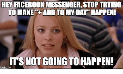 hey facebook messenger stoptrying to make add to my day 16250590 hey facebook messenger stoptrying to make add to my day happen,Facebook Messenger Meme