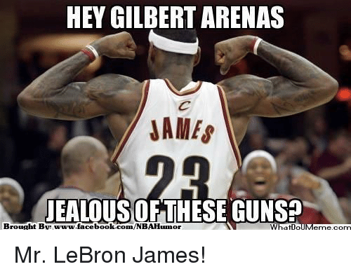 Facebook, LeBron James, and Nba: HEY GILBERT ARENAS  JAMES  Brought EATDUSOR THESE GUNSa  By www.facebook.com/NBAHumor Mr. LeBron James!