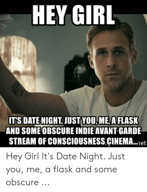 HEY GIRL ITS DATE NIGHT JUST YOUME a FLASK AND SOME OBSCURE