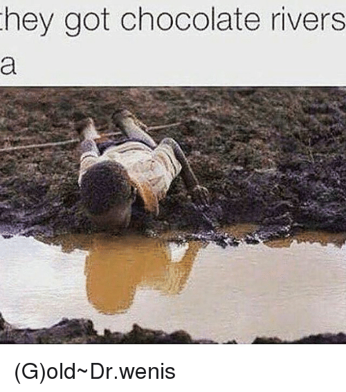 hey got chocolate rivers g old~dr wenis 18064603 hey got chocolate rivers gold~drwenis meme on me me,Wenis Meme