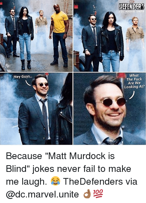 """Memes, 🤖, and Marvell: Hey Guys  DC  What  The Fuck  Are We  Looking At? Because """"Matt Murdock is Blind"""" jokes never fail to make me laugh. 😂 TheDefenders via @dc.marvel.unite 👌🏾💯"""