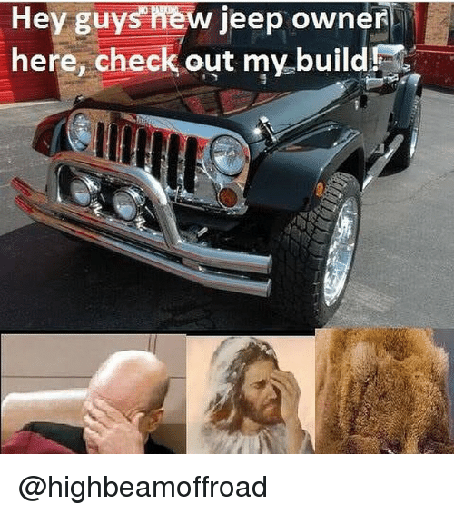 Hey Guys New Jeep Owner Here Checkout Mybuild Jeep Meme On Me Me