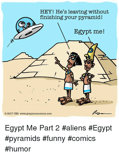 Funny Pictures About Egypt: HEY! He's Leaving Without Finishing Your Pyramid! Egypt Me