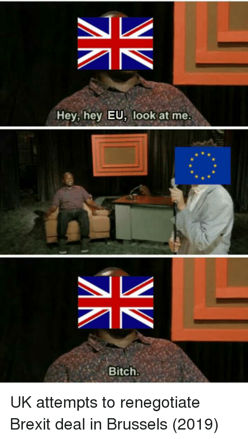 Bitch, Brexit, and Brussels: Hey, hey EU, look at me  Bitch. UK attempts to renegotiate Brexit deal in Brussels (2019)