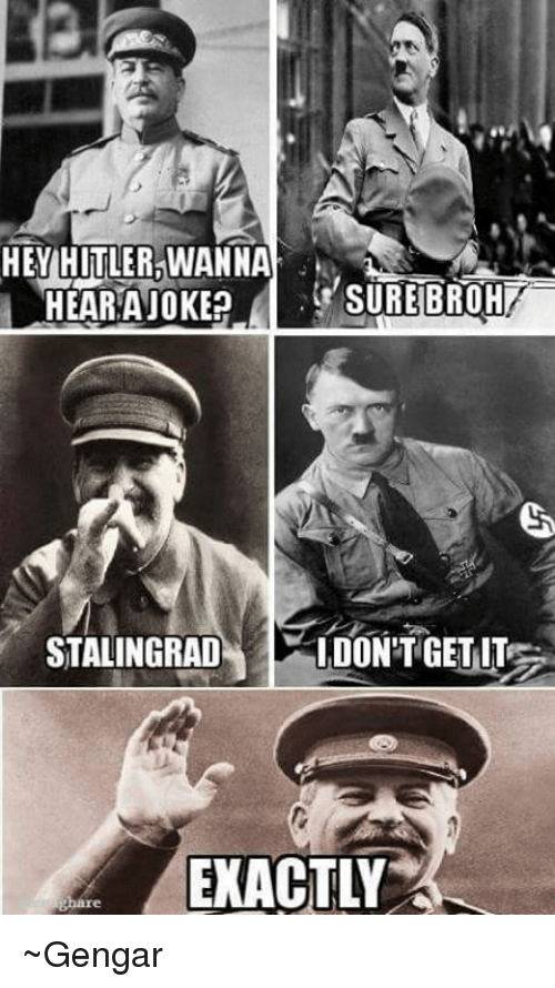 hey hitler wanna sure brohv hear a joke stalingrad don t get it exactly gengar hitler meme