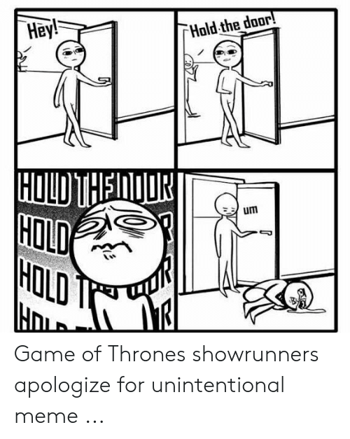 Game of Thrones, Meme, and Game: Hey!  Hold the door!  OLD  HOLD Game of Thrones showrunners apologize for unintentional meme ...
