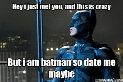 Crazy, Date, and Com: Hey i just met you, and this is crazy  0  Buti am batmanso date me  maybe  memecrunch:com