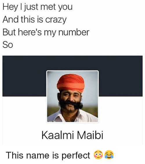 Crazy, Mets, and Name: Hey I just met you  And this is crazy  But here's my number  So  Kaalmi Maibi This name is perfect 😳😂