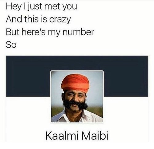 Hey, This Is, and I Just: Hey I just met you  And this is crazy  But here's my number  So  Kaalmi Maibi