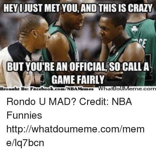Crazy, Meme, and Nba: HEY I JUST MET YOU AND THIS IS CRAZY  BUT YOU'RE ANOFFICIALSOCALLA  GAME FAIRLY Rondo U MAD?