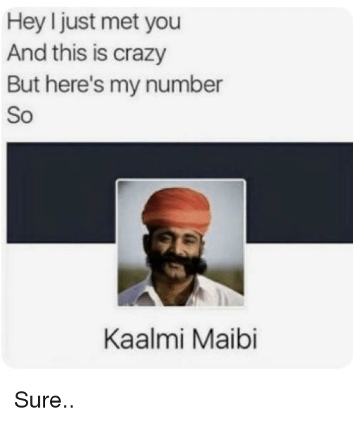 Crazy, Funny, and You: Hey I just met you  And this is crazy  But here's my number  So  Kaalmi Maibi
