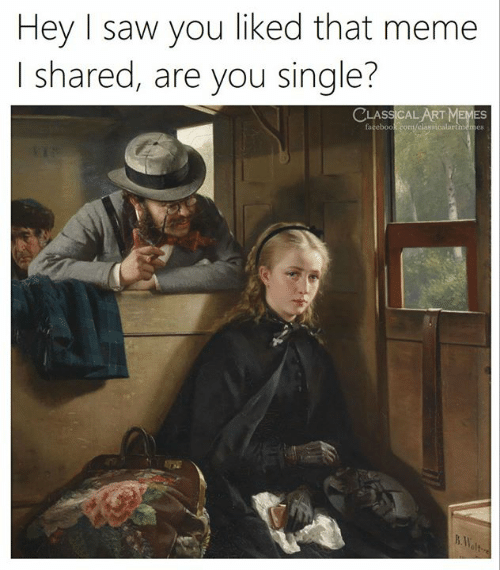 Meme, Saw, and Classical Art: Hey I saw you liked that meme  I shared, are you single?  CLASSICAL ART