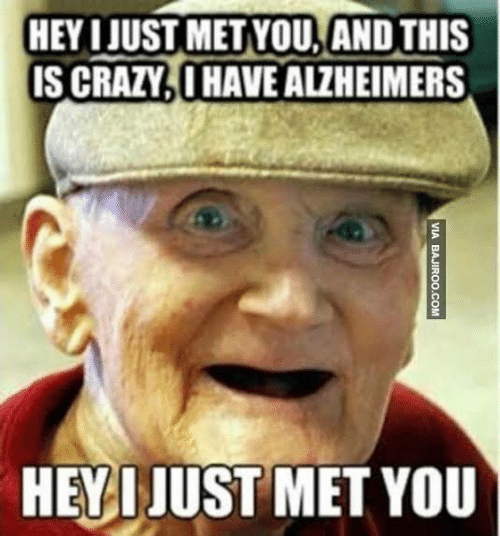 Crazy, Alzheimer's, and You: HEY IJUST METYOU,AND THIS  IS CRAZY.I HAVE ALZHEIMERS  HEVIJUST MET YOU
