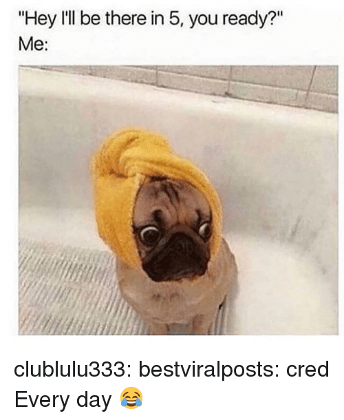 """Instagram, Target, and Tumblr: """"Hey I'll be there in 5, you ready?""""  Me: clublulu333:  bestviralposts:  cred  Every day 😂"""