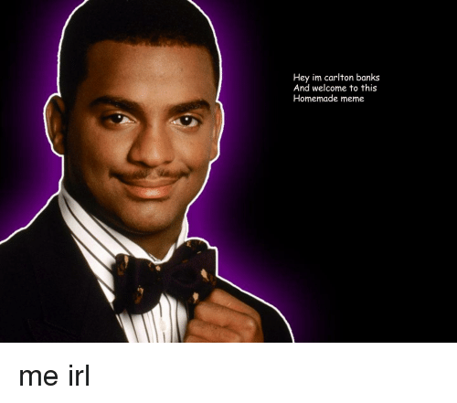 hey im carlton banks and welcome to this homemade meme 3176993 when you make plans while your in a good mood but then the day