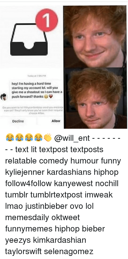 Funny, Kardashians, and Lit: hey! I'm having a hard time  starting my account lol, will you  give me a shoutout so I can have a  push forward? thanks V  Do you want to lottahycontentCop tenayou  now on? Thenlony know you ve seen the lequest  Decline  Allow 😂😂😂😂👏 @will_ent - - - - - - - - text lit textpost textposts relatable comedy humour funny kyliejenner kardashians hiphop follow4follow kanyewest nochill tumblr tumblrtextpost imweak lmao justinbieber ovo lol memesdaily oktweet funnymemes hiphop bieber yeezys kimkardashian taylorswift selenagomez