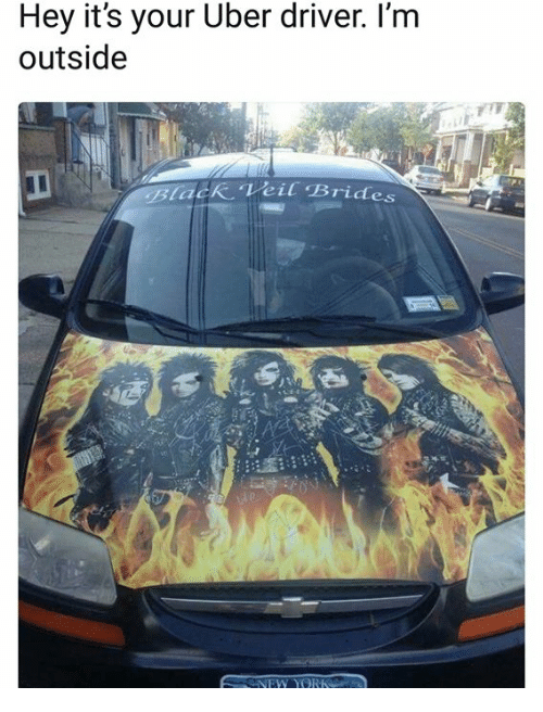 Uber, Uber Driver, and Driver: Hey it's your Uber driver. I'm  outside  lack Veil Brides