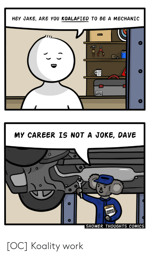 Shower, Shower Thoughts, and Work: HEY JAKE, ARE YOU KOALAFIED TO BE A MECHANIC  WORLD  SES  Boss  MY CAREER IS NOT A JOKE, DAVE  SHOWER THOUGHTS COMICS [OC] Koality work