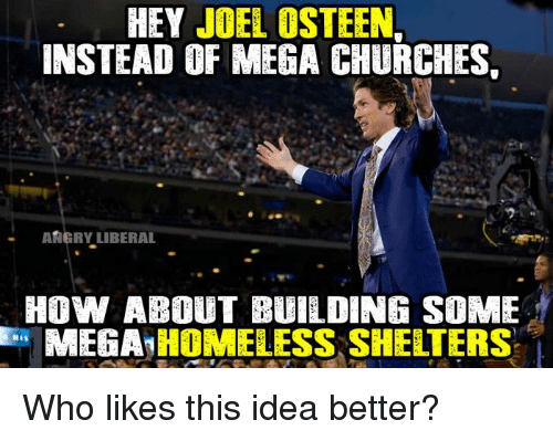 Hey Joel Osteen Instead Of Mega Churches Angry Liberal How About