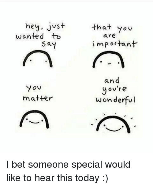 You Are Loved You Are Important And You Matter Pictures: Hey Just Wanted To Say You Matter That You Are Important