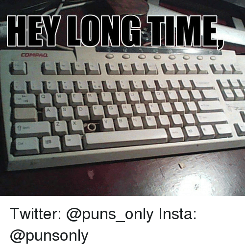 Puns, Twitter, and Time: HEY LONG TIME  COMP40  z. Twitter: @puns_only Insta: @punsonly