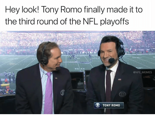 Memes, Nfl, and NFL Playoffs: Hey look! Tony Romo finally made it to  the third round of the NFL playoffs  @NFL_ MEMES  TONY ROMO