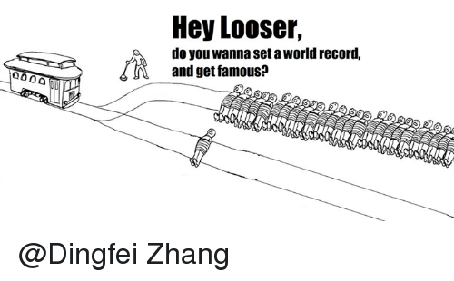 Hey Looser Do You Wanna Set A World Record And Get Famous Zhang