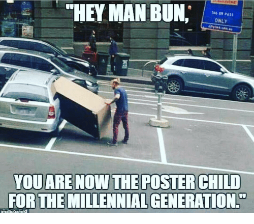 HEY MAN BUN ONLy YOU ARE NOW THE POSTER CHILD FOR THE ...