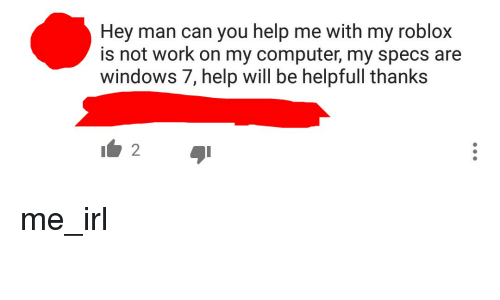 Hey Man Can You Help Me With My Roblox Is Not Work On My Computer My