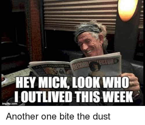Another One, Another One, and Be Like: HEY MICK, LOOK WHOS  I OUTLINED THIS WEEK Another one bite the dust
