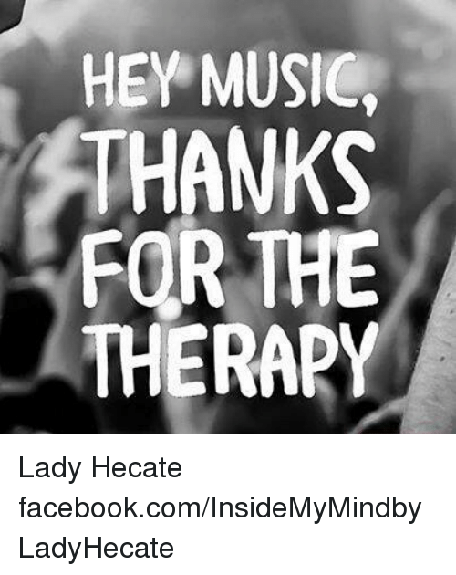 HEY MUSIC THANKS FOR THE THERAPY Lady Hecate