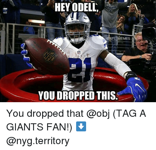 Memes, Giant, and Giants: HEY ODELL  HEY ODELL,  @NFL MEMES  YOU DROPPED THIS You dropped that @obj (TAG A GIANTS FAN!) ⬇@nyg.territory