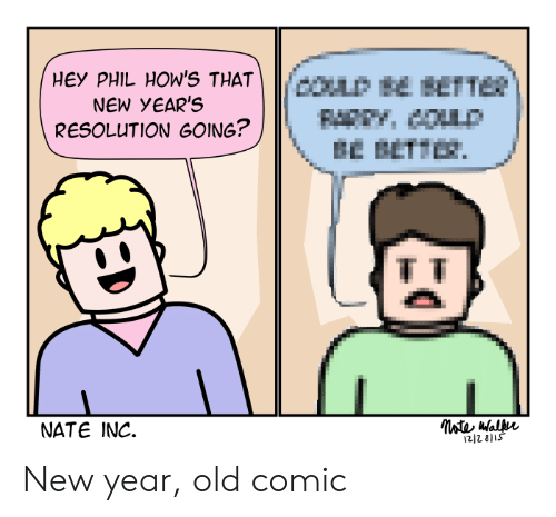New Year's, Old, and Bet: HEY PHIL HOW'S THAT-  NEW YEAR'S  FAR,coup  BE BET E.  RESOLUTION GOIN6?  NATE INC.  212 8S New year, old comic