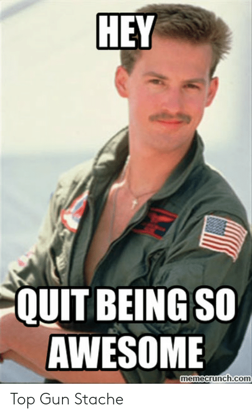 Top 8 Awesome Collections Of Floor Tiles Designs In India: HEY QUIT BEING SO AWESOME Memecrunchcom Top Gun Stache