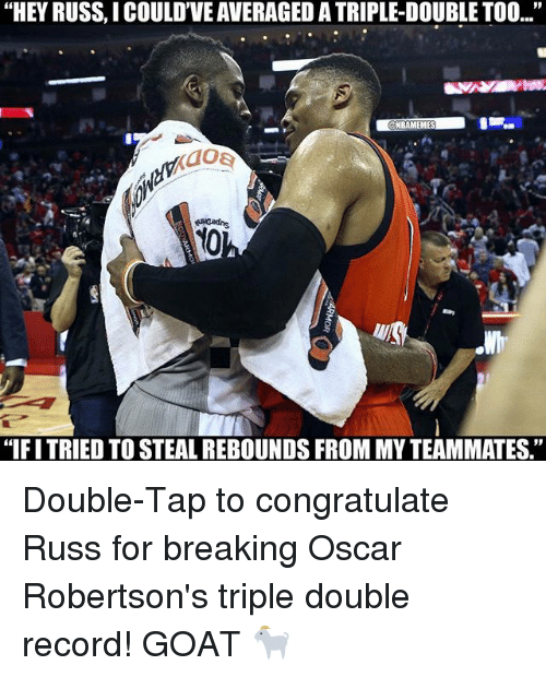 """Basketball, Sports, and Goat: """"HEY RUSS, I COULD""""VEAVERAGEDATRIPLEDOUBLETOO...""""  EME  """"IFITRIED TO STEAL REBOUNDS FROM MY TEAMMATES. Double-Tap to congratulate Russ for breaking Oscar Robertson's triple double record! GOAT 🐐"""