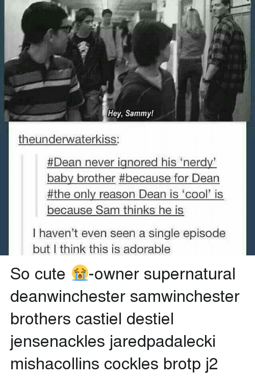 """Cute, Memes, and Nerd: Hey, Sammy!  theunderwaterkiss  #Dean never ignored his """"nerd  baby brother #because for Dean  #the only reason Dean is cool' is  because Sam thinks he is  I haven't even seen a single episode  but think this is adorable So cute 😭-owner supernatural deanwinchester samwinchester brothers castiel destiel jensenackles jaredpadalecki mishacollins cockles brotp j2"""