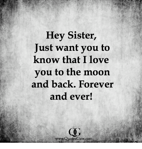 Hey Sister Just Want You To Know That I Love You To The Moon And