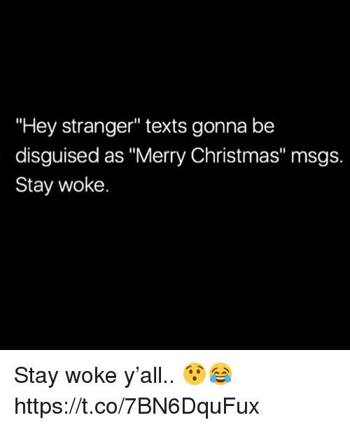 """Christmas, Merry Christmas, and Texts: """"Hey stranger"""" texts gonna be  disguised as """"Merry Christmas"""" msgs.  Stay woke. Stay woke y'all.. 😯😂 https://t.co/7BN6DquFux"""